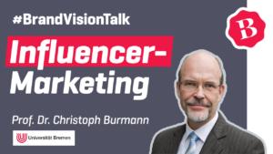 Professor Dr. Christoph Burmann – Bringt Influencer Marketing meine Marke wirklich weiter? Vor Allem aber warum?